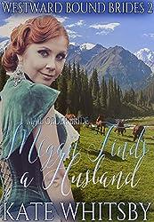Mail Order Bride - Megan Finds a Husband: Sweet Western Historical Clean Inspirational Victorian Romance (Westward Bound Brides Book 2)