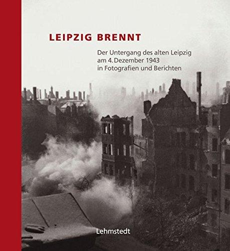 Leipzig brennt. Der Untergang des alten Leipzig am 4. Dezember 1943 in Fotografien und Berichten Gebundenes Buch – 2. September 2013 Mark Lehmstedt Lehmstedt Verlag 3937146067 Regionalgeschichte