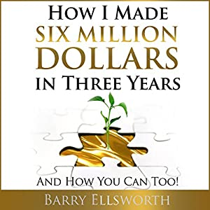 How I Made Six Million Dollars in Three Years: And How You Can Too! Audiobook