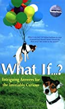 What If...: Intriguing Answers for the Insatiably Curious