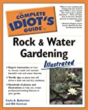 Rock and Water Gardening - The Complete Idiot's Guide, Carlo Balistrieri and Bill Gutman, 159257159X