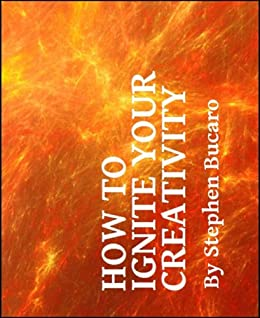 How to Ignite Your Creativity by [Bucaro, Stephen]