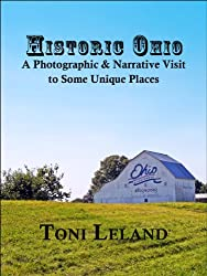 Historic Ohio - A Photographic and Narrative Visit to Some Unique Places
