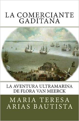 La comerciante gaditana: La aventura ultramarina de Flora Van Meerck (Aventuras ultramarinas de mujeres) (Volume 1) (Spanish Edition) (Spanish) 2nd Edition