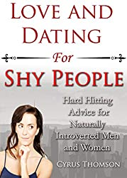 Love and Dating for Shy People: Hard Hitting Advice for Naturally Introverted Men and Women (Developed Life Love and Dating Book 5)