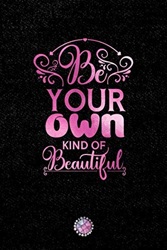 Be Your Own Kind Of Beautiful: Lined Notebook (Journal, Diary) with Inspirational Quotes/Sayings throughout, Pink Foil Lettering Cover, 6x9, Black ... Journal for Women (Journals to Write In) ()