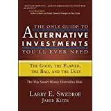The Only Guide to Alternative Investments You'll Ever Need: The Good, the Flawed, the Bad, and the Ugly (Bloomberg Book 42)