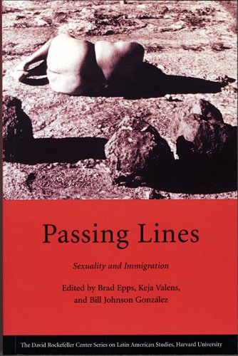Passing Lines: Sexuality and Immigration (Series on Latin American Studies)