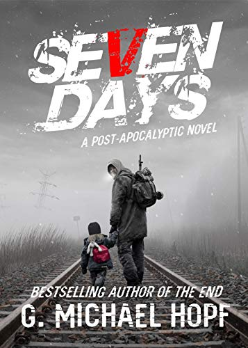 Seven Days: A Post Apocalyptic Family Survival Novel by [Hopf, G. Michael]