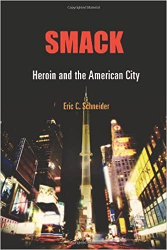 Smack: Heroin and the American City (Politics and Culture in Modern America) by Schneider, Eric C. (2011)