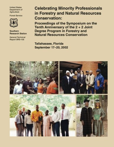 Celebrating Minority Professionals in Forestry and Natural Resources Conservation: Proceedings of the Symposium on the T