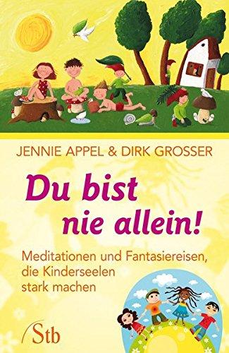 Du bist nie allein!: Meditationen und Fantasiereisen, die Kinderseelen stark machen Taschenbuch – 6. August 2013 Jennie Appel Dirk Grosser Schirner Verlag 3843430411