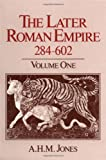 The Later Roman Empire, 284-602 : A Social, Economic, and Administrative Survey, Jones, A. H. M., 0801833531