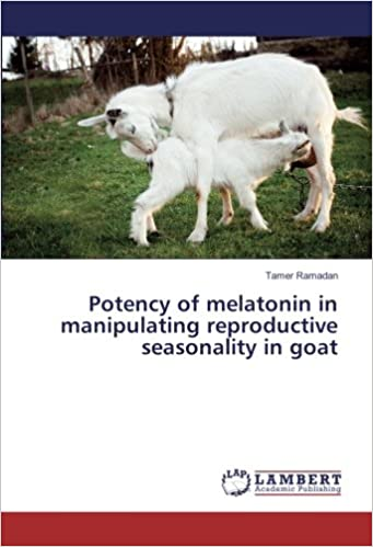 Potency of melatonin in manipulating reproductive seasonality in goat: Tamer Ramadan: 9786202056458: Amazon.com: Books