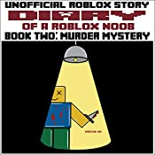 Diary of a Roblox Noob: Murder Mystery: Roblox Noob Diaries, Book 2 |  Robloxia Kid
