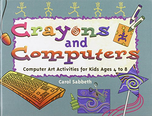 Crayons and Computers: Computer Art Activities for Kids Ages 4 to 8