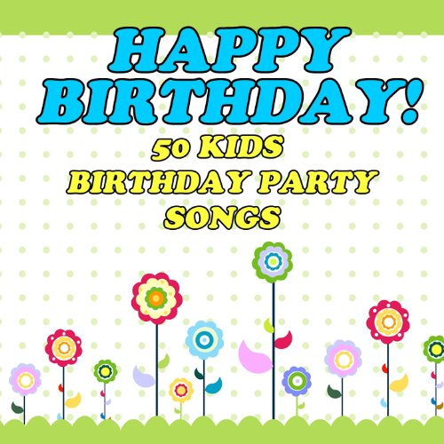Happy Birthday! 50 Kids Birthday Party Songs By The