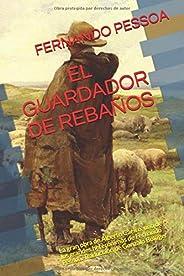 EL GUARDADOR DE REBAÑOS: La gran obra de Alberto Caeiro, uno de los grandes heterónimos de Fernando Pessoa. Tr