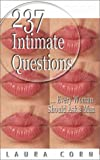 Two Hundred Thirty-Seven Intimate Questions Every Woman Should Ask a Man, Laura Corn, 0962962805