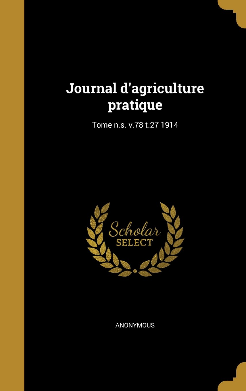 Download Journal D'Agriculture Pratique; Tome N.S. V.78 T.27 1914 (French Edition) ebook