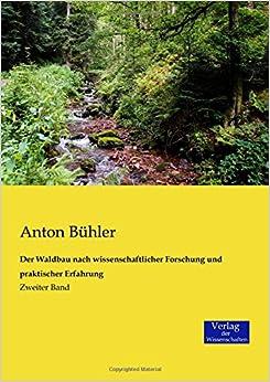 Der Waldbau nach wissenschaftlicher Forschung und praktischer Erfahrung: Zweiter Band: Volume 2