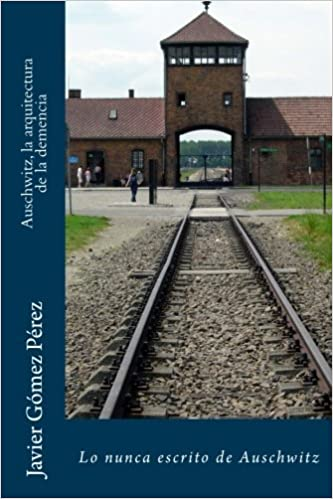 Auschwitz, la arquitectura de la demencia: Lo nunca escrito de ...