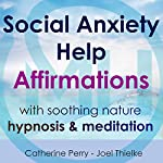 Social Anxiety Help: Affirmations with Soothing Nature Hypnosis & Meditation | Joel Thielke,Catherine Perry
