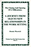 The Closing and Opening of a Millennium : A Journey from Old to New Relationships in the Work Setting, Wesorick, Bonnie, 0964826410