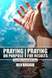 Praying on Purpose - Praying for Results, Ken Raggio, 1475262175