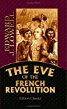 The Eve of the French Revolution, Lowell, Edward J., 1402178182