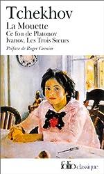 Théâtre complet, tome 1 : La Mouette - Ce fou de Platonov - Ivanov - Les Trois Soeurs