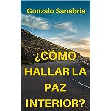 Cómo hallar la paz interior: Estrategias y principios para vencer conflictos personales (Spanish Edition)
