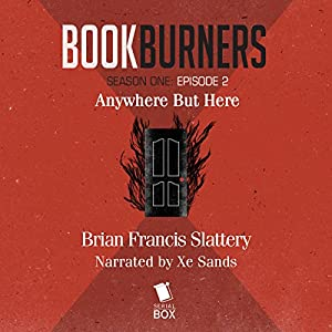 Bookburners: Anywhere But Here: Episode 2 Audiobook