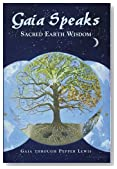 Gaia Speaks: Sacred Earth Wisdom (Gaia Speaks Series, Book 1)