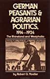 German Peasants and Agrarian Politics, 1914-1924 : The Rhineland and Westphalia, Moeller, Robert G., 0807816760