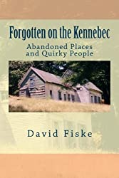 Forgotten on the Kennebec: Abandoned Places and Quirky People