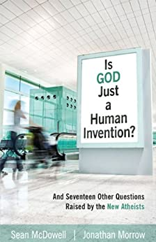 Is God Just a Human Invention? by [McDowell, Sean, Morrow, Jonathan]
