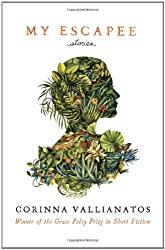 My Escapee: Stories (Grace Paley Prize in Short Fiction) by Corinna Vallianatos (2012-10-05)