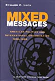 img - for Mixed Messages: American Politics and International Organization 1919-1999 (Century Foundation Books (Brookings Hardcover)) book / textbook / text book