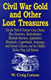 img - for Civil War Gold And Other Lost Treasures: On Treasures The Trail Of Various Grey Ghosts, Blue Bummers, Bushwackers, Blockade Runners, Jawhawkers, ... And The Hidden Treasures They Left Behind. book / textbook / text book