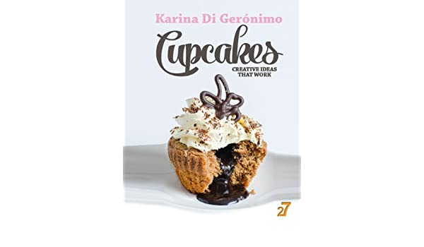 Cupcakes. Creative Ideas That Work. (English Edition) eBook: Karina Di Gerónimo, Leonardo Manzo: Amazon.es: Tienda Kindle