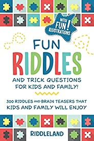Fun Riddles & Trick Questions For Kids and Family: 300 Riddles and Brain Teasers That Kids and Family Will