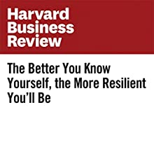 The Better You Know Yourself, the More Resilient You'll Be Other by Ron Carucci Narrated by Fleet Cooper