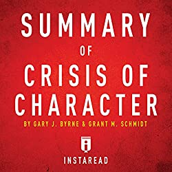 Summary of Crisis of Character by Gary J. Byrne and Grant M. Schmidt