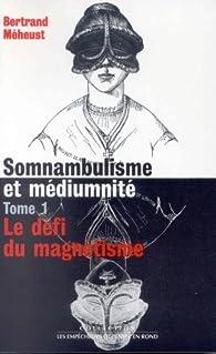 Somnambulisme et Médiumnité, tome 1 : Le défi du magnétisme par Bertrand Méheust