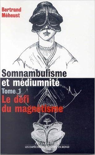 Lire Somnambulisme et Médiumnité, tome 1 : Le défi du magnétisme pdf, epub
