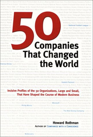 50 Companies That Changed the World: Inclusive Profiles of the 50 Organizations Large and Small That Have Shaped the Course of Modern Business: ... Have Shaped the Course of Modern Business