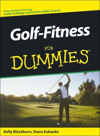 Golf-Fitness für Dummies. Einen leichten Schwung, weite Schläge und einen tollen Score