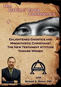 Enlightened Gnostics and Misogynistic Christians? The New Testament Attitude Toward Women