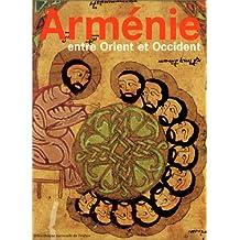 Arménie entre Orient et Occident: Trois mille ans de civilisation